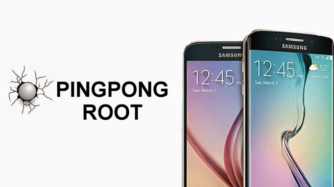 Download PingPong Root Tool to Root Galaxy S6 and S6 Edge