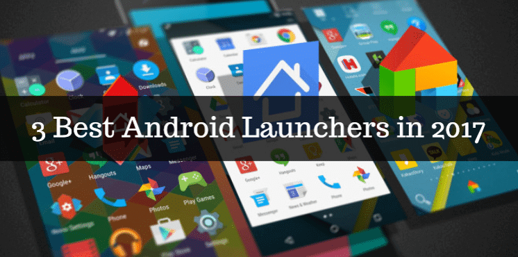 3 Best Android Launchers in 2017