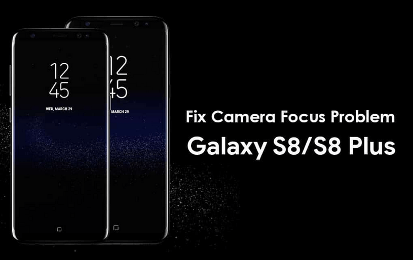 Fix Camera Focus Problem Galaxy S8