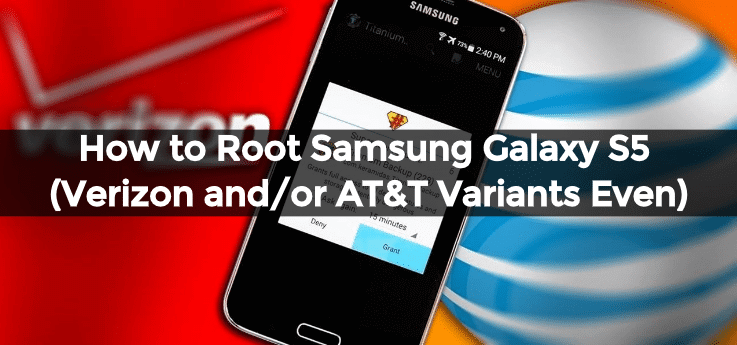 How to Root Samsung Galaxy S5 (Verizon and/or AT&T Variants Even) 1