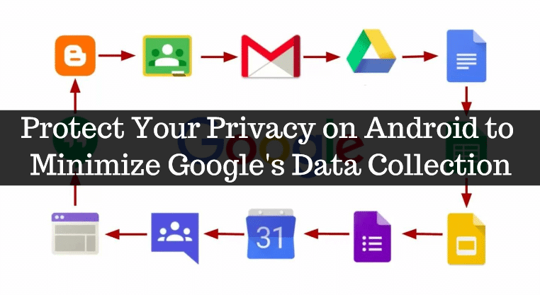 Protect Your Privacy on Android to Minimize Google's Data Collection 1