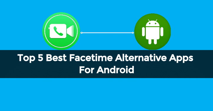 Top 5 Best Facetime Alternative Apps for Android 1