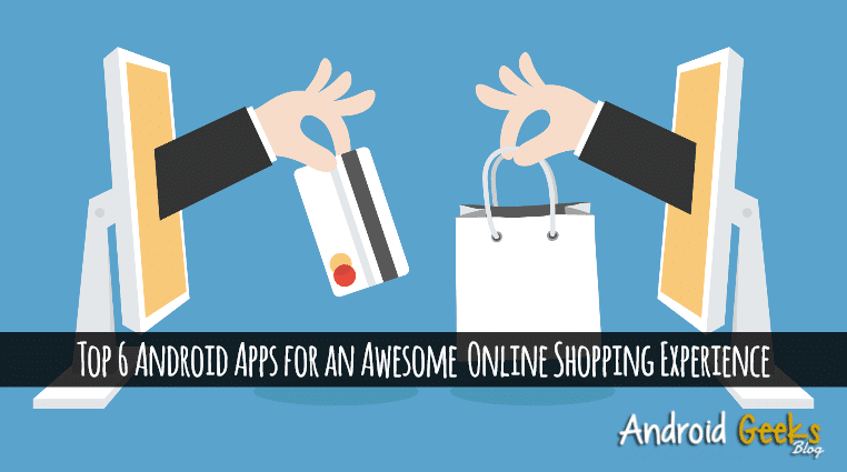 Top 6 Android Apps for an Awesome Online Shopping Experience 1