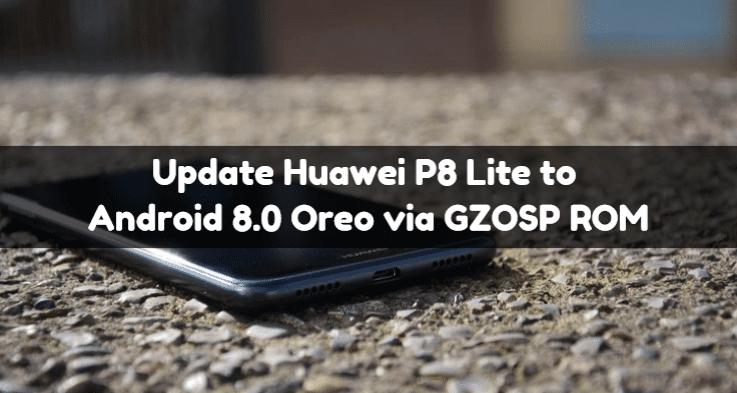 Update Huawei P8 Lite to Android 8.0 Oreo via GZOSP ROM 1