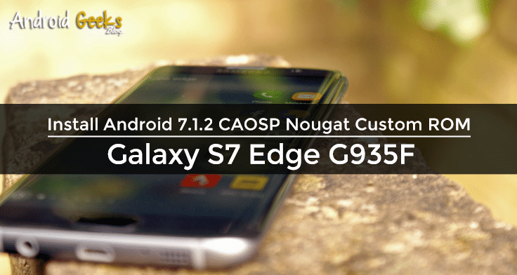 Android 7.1.2 CAOSP Nougat ROM for Galaxy S7 Edge