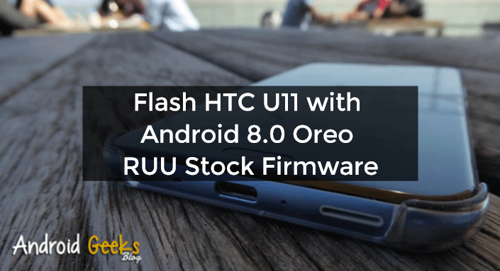 How to Flash HTC U11 with Android 8.0 Oreo RUU Stock Firmware 1