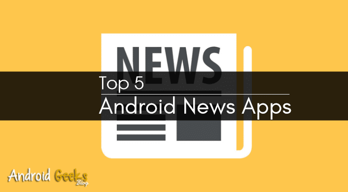 Top 5 Android News Apps - Must Have