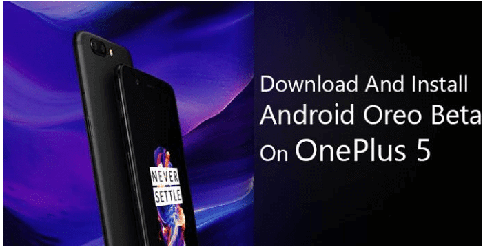 How to Download and Install Android Oreo Beta on Oneplus 5 1