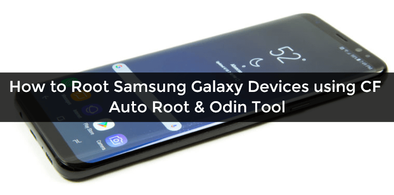 How to Root Samsung Galaxy devices using CF Auto Root and Odin