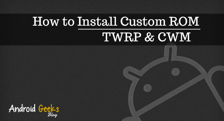 how to install custom ROM TWRP and CWM