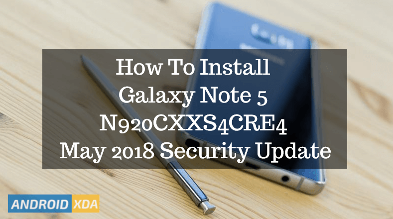 How To Install Galaxy Note 5 N920CXXS4CRE4 May 2018 Security Update