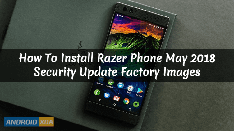 How To Install Razer Phone May 2018 Security Update Factory Images
