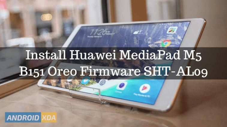 Install Huawei MediaPad M5 B151 Oreo Firmware SHT-AL09