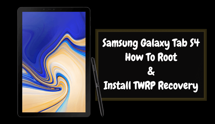 How to Install TWRP Recovery and Root Galaxy Tab S4 2018