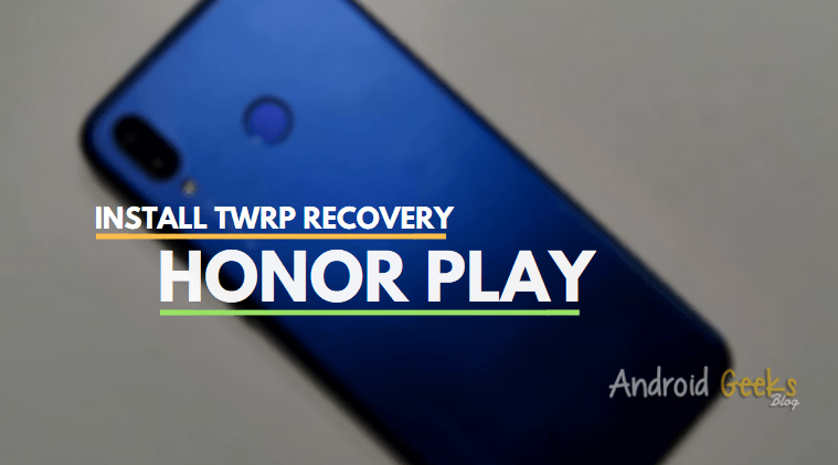 How to Install TWRP Recovery on Honor Play