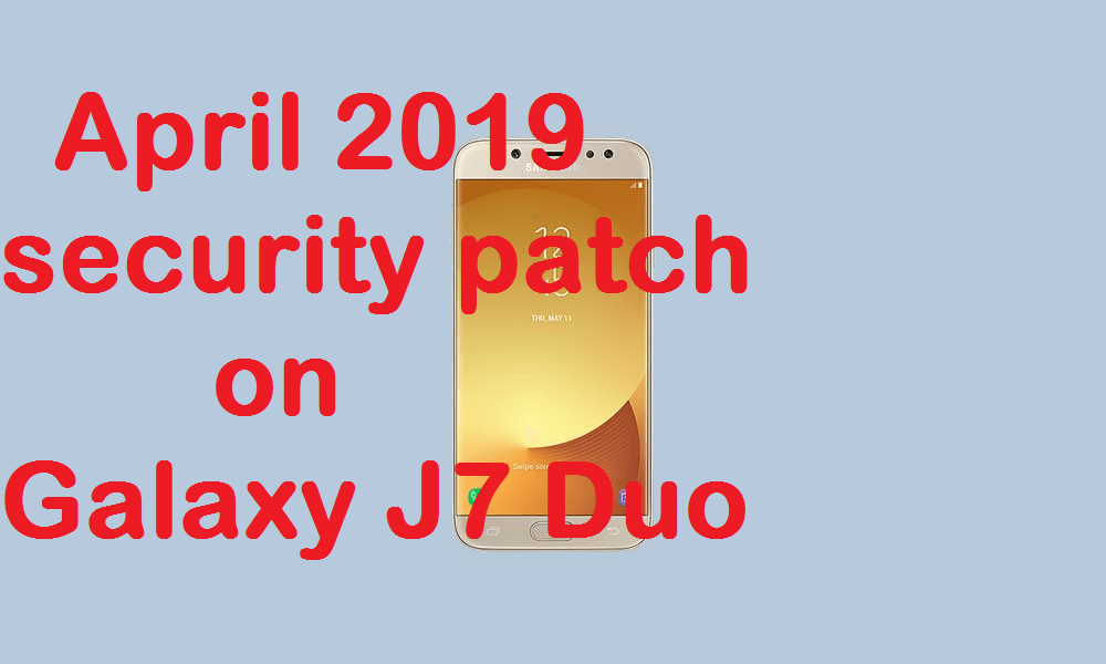 How to Install April 2019 Security Patch On Galaxy J7 Duo [Android 8.0 Oreo]