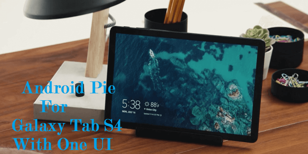Android Pie for Galaxy Tab S4