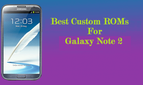 List Of Best Custom ROMs For Galaxy Note 2 [Download and Install] 2