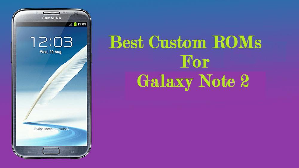 Best Custom ROMs For Galaxy Note 2
