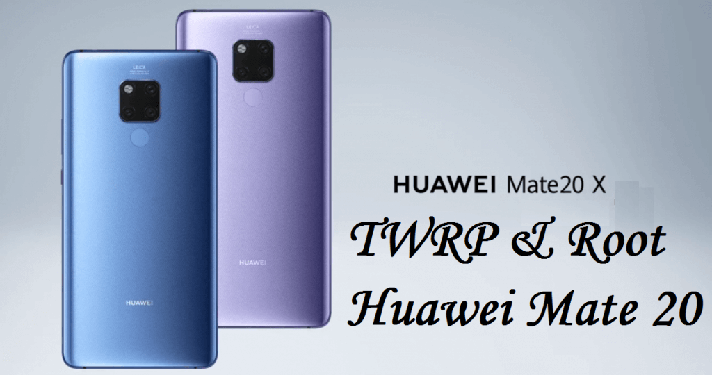 How To Install TWRP Recovery And Root Huawei Mate 20 X