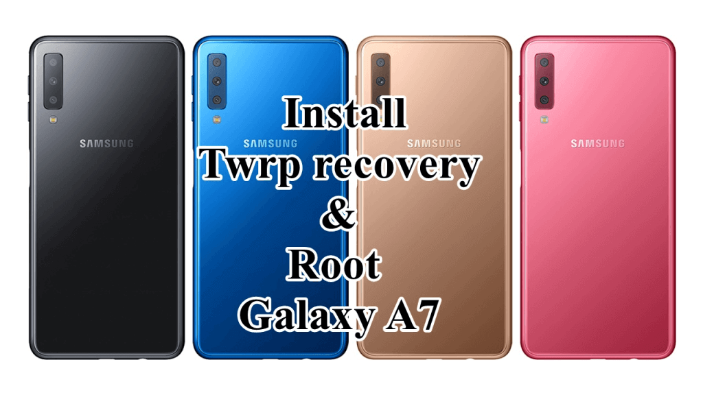 Install TWRP recovery on Galaxy A7 2018 And Root