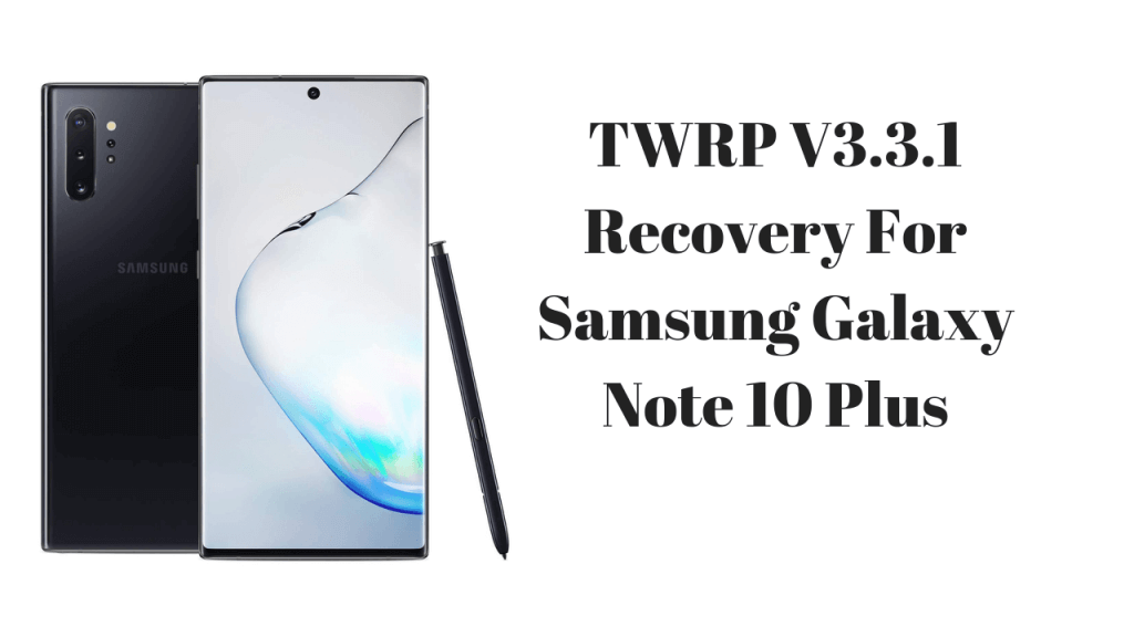 TWRP Recovery On Galaxy Note 10
