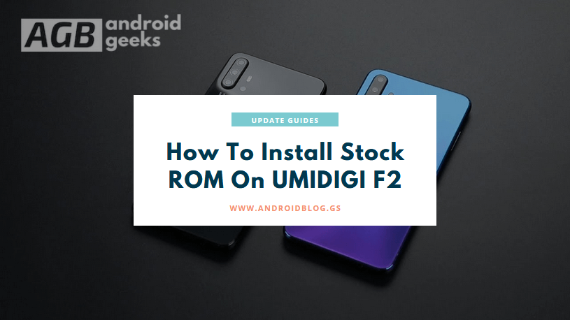 Download And Install Stock ROM On UMIDIGI F2 [Official Firmware File]