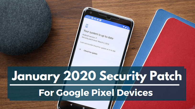 Download January 2020 Security Patch For Google Pixel Devices