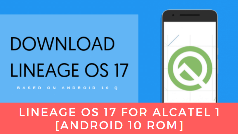 Download Lineage OS 17 On Alcatel 1 [Android 10 ROM]