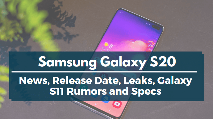 News, Release Date, Leaks, Galaxy S11 Rumors and Specs
