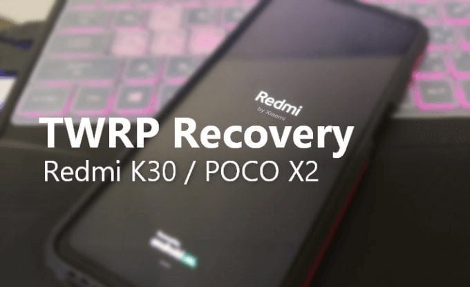 unofficial TWRP recovery for Poco X2 - root poco x2