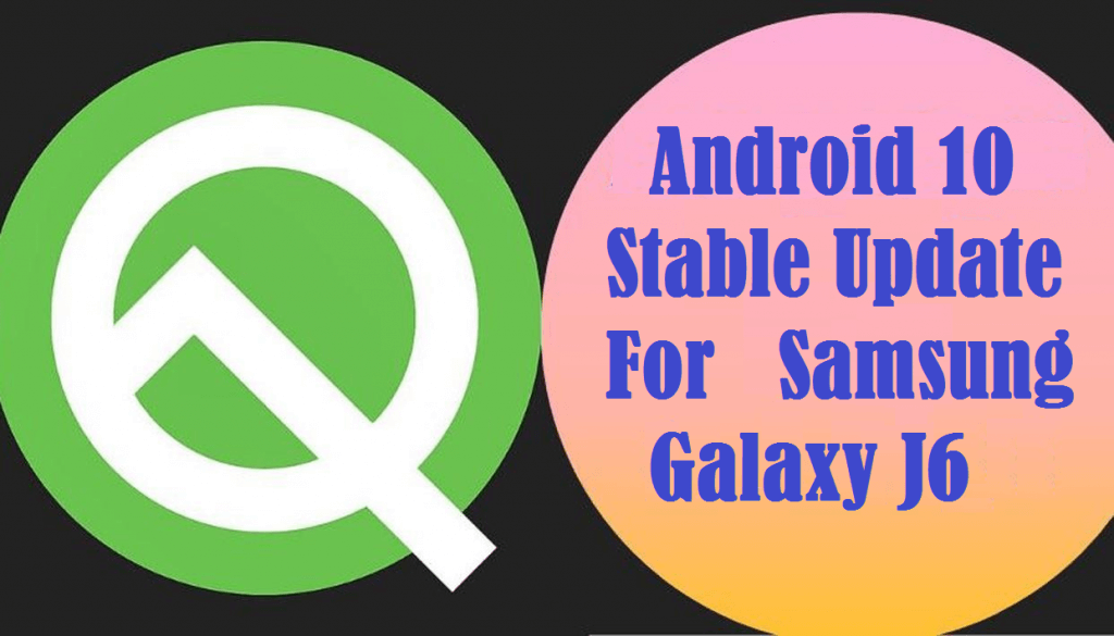 Android 10 for Galaxy J6