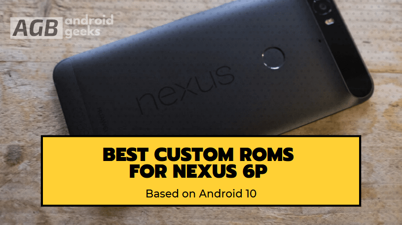 Best Custom ROMs for Nexus 6P based on Android 10